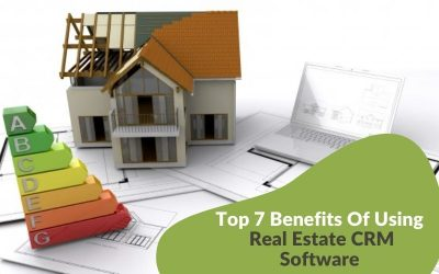 Top 7 Benefits of Using Real Estate CRM Software