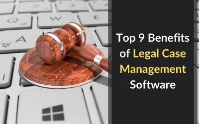 Top 9 Benefits of Legal Case Management Software