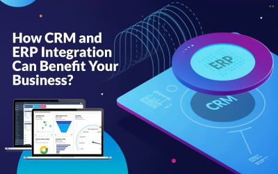 How CRM and ERP Integration Can Benefit Your Business