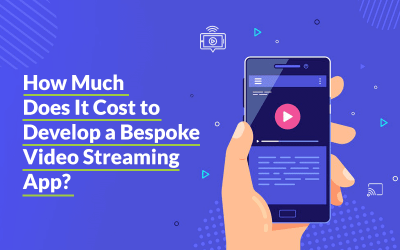 How to Develop a Bespoke Video Streaming App & How much it Costs?