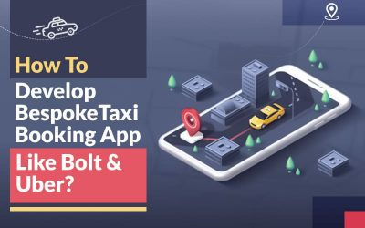 How To Develop Bespoke Taxi Booking App Like Bolt Uber