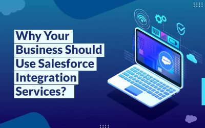Why Your Business Should Use Salesforce Integration Services