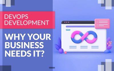 DevOps Development - Why Your Business Needs It?