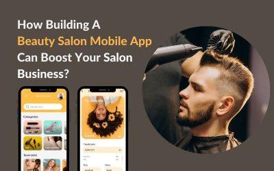 How Building A Beauty Salon Mobile AppCan Boost Your Salon Business?